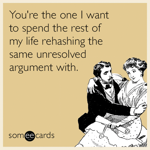 youre-the-one-i-want-to-spend-the-rest-of-my-life-rehashing-the-same-unresolved-argument-with-wqk